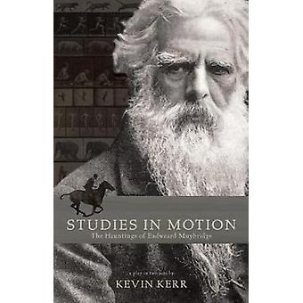 Studies in Motion  The Hauntings of Eadweard Muybridge by Kevin Kerr