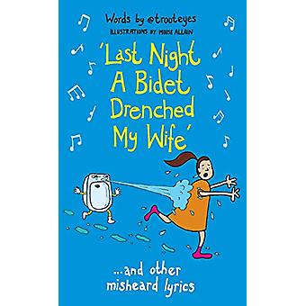 Last Night a Bidet Drenched My Wife - ...and other misheard lyrics by