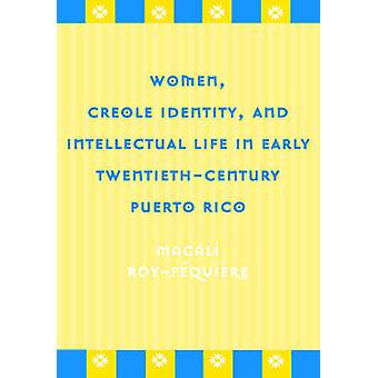 Women - Creole Identity - And Intellectual Life In by Magali Roy-Fequi
