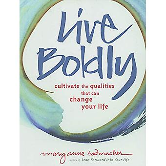 Live Boldly - Cultivate the Qualities That Can Change Your Life by Mar