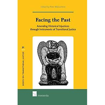 Facing the Past  Amending Historical Injustices Through Instruments of Transitional Justice by Edited by Peter Malcontent