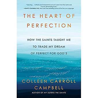 The Heart of Perfection: Hvordan de hellige lærte mig at handle min drøm om Perfect for Gud's