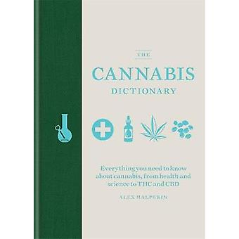 The Cannabis Dictionary Everything you need to know about cannabis from health and science to THC and CBD