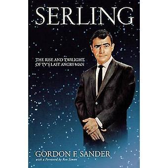 سيرلينغ -- صعود والشفق من التلفزيون و apos ؛ ق الرجل الغاضب الأخير من قبل غوردون F. سا