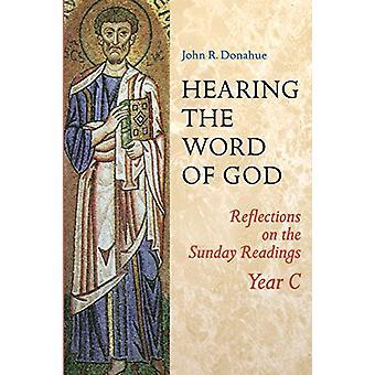 Höra Guds Ord - Reflektioner om söndagsläsningarna - År C