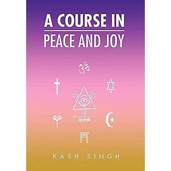 A Course in Peace and Joy by Kash Singh - 9781453545133 Book