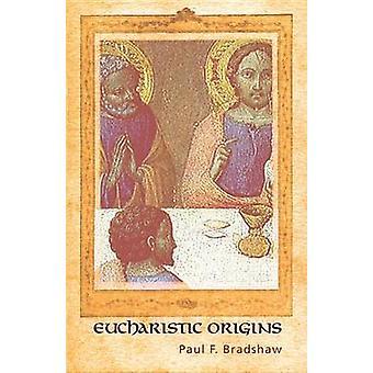 Eucharistic Origins by Paul F Bradshaw - 9781620320693 Book