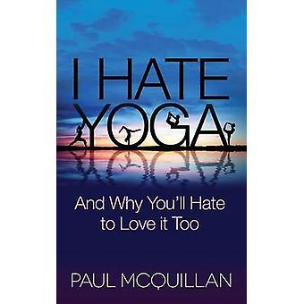I Hate Yoga - Ja miksi sinä'vihaat rakastaa sitä myös Paul McQuillan - 9