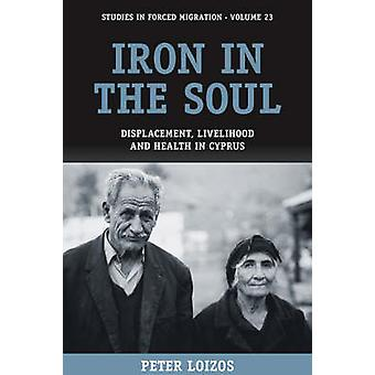 Iron in the Soul - Displacement - Livelihood and Health in Cyprus by P
