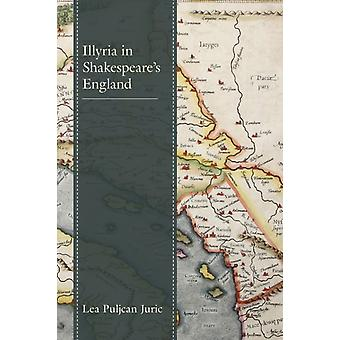 Illyria in Shakespeares England by Lea Puljcan Juric