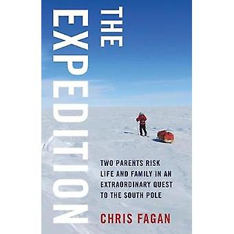 The Expedition Two Parents Risk Life and Family in an Extraordinary Quest to the South Pole