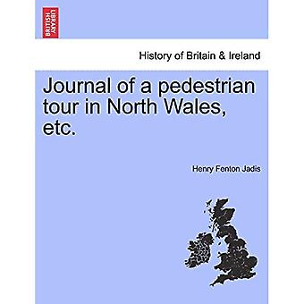 Journal of a Pedestrian Tour in North Wales, Etc.