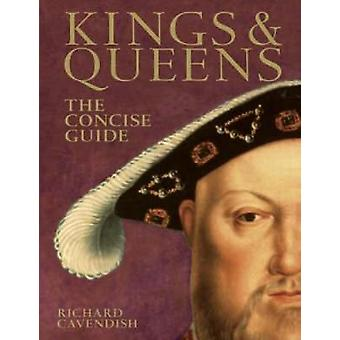 Kings and Queens - The Concise Guide by Richard Cavendish - Pip Leahy