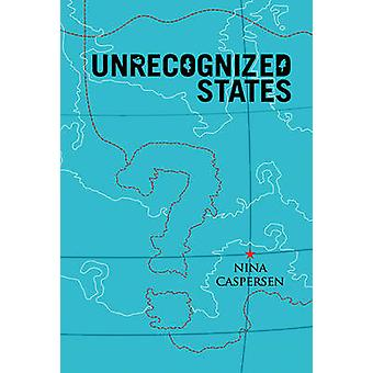 Unrecognised States - The Struggle for Sovereignty in the Modern Inter