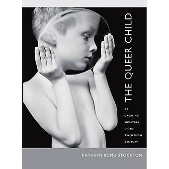 The Queer Child - or Growing Sideways in the Twentieth Century by Kat