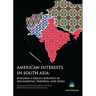 American Interests in South Asia - Building a Grand Strategy in Afghan