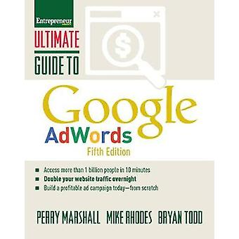 Ultimate Guide to Google AdWords - How to Access 100 Million People in