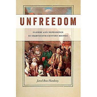 Unfreiheit: Sklaverei und Abhängigkeit im achtzehnten Jahrhundert Boston (frühe amerikanische Plätze)