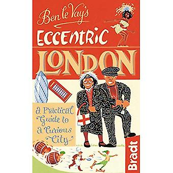 Ben le Vay's Eccentric London: a Practical Guide to a Curious City (Bradt Travel Guides