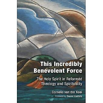 This Incredibly Benevolent Force: The Holy Spirit in Reformed Theology and Spirituality