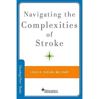 Navigating the Complexities of Stroke by Caplan & Louis R.