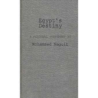 Egypts Destiny A Personal Statement by Mohammed Naguib by Naguib & Mohammed