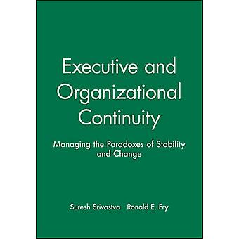 Executive and Organizational Continuity Managing the Paradoxes of Stability and Change by Ssrivastva