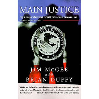Main Justice The Men and Women Who Enforce the Nations Criminal Laws and Guard Its Liberties by McGee & Jim