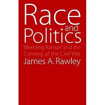 Ras och politik blödning Kansas och kommandet inbördeskriget av Rawley & James A.