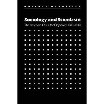 Sociologie en sciëntisme de Amerikaanse zoektocht naar objectiviteit 18801940 door Bannister & Robert C.