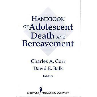 Handbook of Adolescent Death and Bereavement by Corr & Charles A.