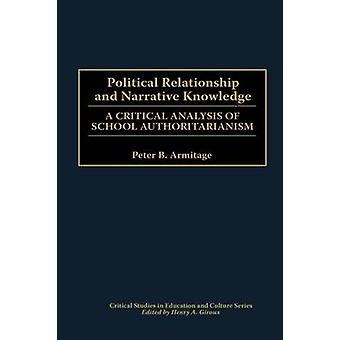 Political Relationship and Narrative Knowledge A Critical Analysis of School Authoritarianism by Armitage & Peter
