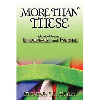 More Than These A Book of Poems to Encourage and Inspire by Ottley & Desmond E. R.
