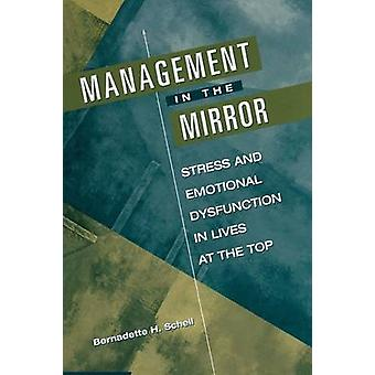 Management in the Mirror Stress and Emotional Dysfunction in Lives at the Top by Schell & Bernadette H.