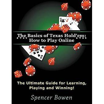 The Basics of Texas Holdem How to Play Online Large Print The Ultimate Guide for Learning Playing and Winning by Bowen & Spencer