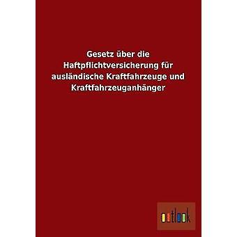 Gesetz Uber Die Haftpflichtversicherung Fur Auslandische Kraftfahrzeuge Und Kraftfahrzeuganhanger by Outlook Verlag