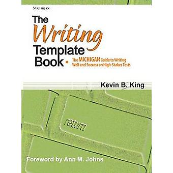 The Writing Template Book - The Michigan Guide to Writing Well and Suc
