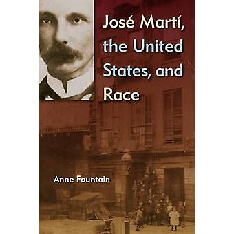 Jose Marti - the United States - and Race by Anne Fountain - 97808130