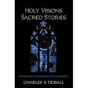 Holy Visions - Sacred Stories - Realities from the Blessed Anne Cather