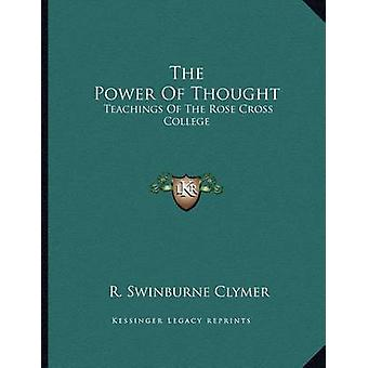 The Power of Thought - Teachings of the Rose Cross College by R Swinbu