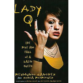 Lady Q - The Rise and Fall of a Latin Queen by Reymundo Sanchez - Soni
