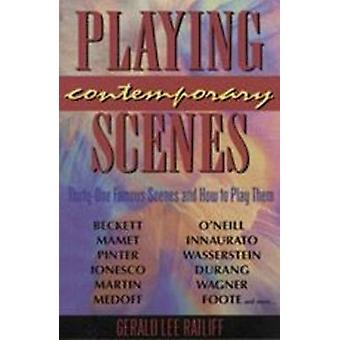 Playing Contemporary Scenes - Thirty-One Famous Scenes and How to Play