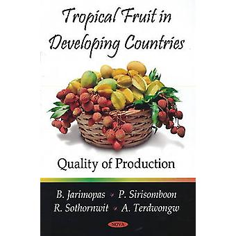 Tropical Fruit in Developing Countries - Quality of Production by A. T
