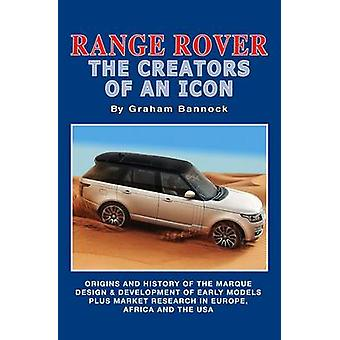 Range Rover the Creators of an Icon - Origins and History of the Marqu