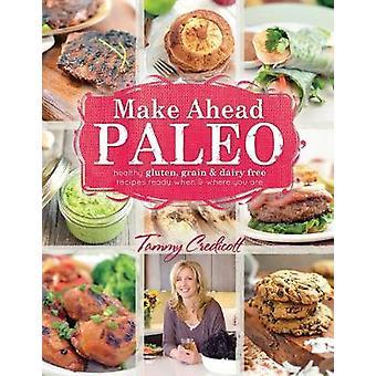 Make-Ahead Paleo - Healthy Gluten - Grain and Dairy Free Recipes Ready