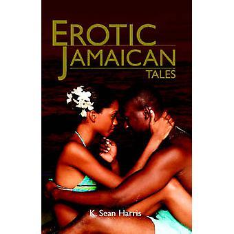 Erotic Jamaican Tales by K. Sean Harris - 9789766107031 Book