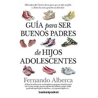 Guia Para Ser Buenos Padres de Hijos Adolescentes by Fernando Alberca