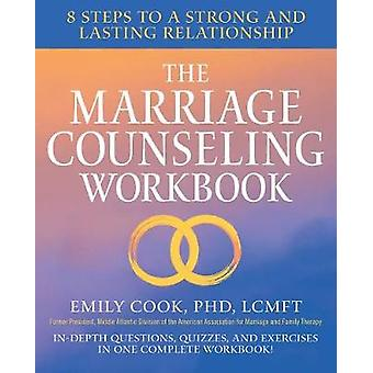 The Marriage Counseling Workbook - 8 Steps to a Strong and Lasting Rel