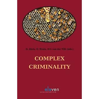 Complex Criminality by Edited by D Abels & Edited by D Bruin & Edited by H G Van Der Wilt