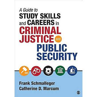 A Guide to Study Skills and Careers in Criminal Justice and Public Security by Schmalleger & Frank